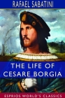 The Life of Cesare Borgia (Esprios Classics) Cover Image