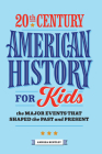 20th Century American History for Kids: The Major Events That Shaped the Past and Present Cover Image