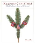Keeping Christmas: Yuletide Traditions in Norway and the New Land Cover Image