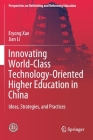 Innovating World-Class Technology-Oriented Higher Education in China: Ideas, Strategies, and Practices (Perspectives on Rethinking and Reforming Education) Cover Image