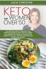 Keto for Women Over 50: The Ultimate Guide to Understand Your Nutritional Needs as a Senior Woman, Weight Loss, Diabetes Prevention and Improv Cover Image