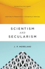 Scientism and Secularism: Learning to Respond to a Dangerous Ideology Cover Image