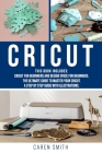 Cricut: This book includes: Cricut for Beginners and Design Space for Beginners. The Ultimate Guide to Master your Cricut. A S Cover Image