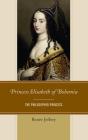 Princess Elisabeth of Bohemia: The Philosopher Princess Cover Image