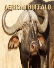 African Buffalo: Children's Books --- Amazing Pictures & Fun Facts on Animals in Nature Cover Image