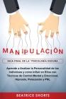Manipulación: Aprende a Analizar la Personalidad de los Individuos y como Influir en Ellos con Técnicas de Control Mental y Emociona Cover Image