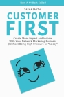 Customer First: Create More Impact and Income with Your Network Marketing Business (Without Being High-Pressure or Salesy) Cover Image