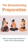 The Breastfeeding Preparation: What To Prepare Before Delivery?, Useful Tips For Breastfeeding: Benefits Of Breastfeeding Cover Image