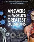 Answers to the World's Greatest Questions (Popular Science Fact Book for Inquiring Minds) Cover Image