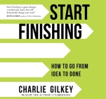 Start Finishing: How to Go from Idea to Done Cover Image