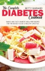 The Complete Diabetes Cookbook: Simple and Tasty Diabetic Meal Prep Recipes for the Novice to Live a Healthy Lifestyle Cover Image