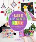 The Easiest Kids' Crafts Ever: Cute & Colorful Quick-Prep Projects for Busy Families Cover Image