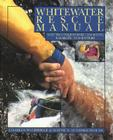 Whitewater Rescue Manual: New Techniques for Canoeists, Kayakers, and Rafters Cover Image