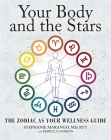 Your Body and the Stars: The Zodiac As Your Wellness Guide Cover Image