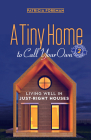 A Tiny Home to Call Your Own: Living Well in Just-Right Houses Cover Image