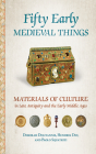 Fifty Early Medieval Things: Materials of Culture in Late Antiquity and the Early Middle Ages Cover Image
