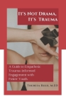 It's Not Drama, It's Trauma: A Guide to Empathetic Trauma-informed Engagement with Foster Youth for Higher Education Professionals. Cover Image