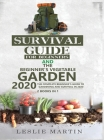 Survival Guide for Beginners and The Beginner's Vegetable Garden 2020: The Complete Beginner's Guide to Gardening and Survival in 2020 Cover Image