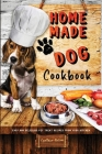 Homemade Dog Cookbook Easy and Delicious Pet Treat Recipes From Your Kitchen Cover Image
