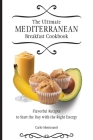The Ultimate Mediterranean Breakfast Cookbook: Flavorful recipes To start the day with the right energy Cover Image
