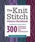 The Knit Stitch Pattern Handbook: An Essential Collection of 300 Designer Stitches and Techniques Cover Image