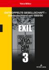 Entkoppelte Gesellschaft - Ostdeutschland Seit 1989/90: Band 3: Exil Cover Image