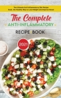 The Complete Anti-Inflammatory Diet Recipe Book 2021: The Ultimate Anti-Inflammatory Diet Recipe Book, the Healthy Way to Lose Weight and Improve Mood Cover Image