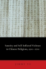 Sanctity and Self-Inflicted Violence in Chinese Religions, 1500-1700 Cover Image