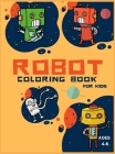 Robot Coloring Book For Kids Ages 4-8: Coloring Book For Toddlers and Preschoolers: Simple Robots Coloring Book for Kids Ages 2-6, Discover These Page Cover Image