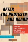 After the Protests Are Heard: Enacting Civic Engagement and Social Transformation (Religion and Social Transformation #7) Cover Image