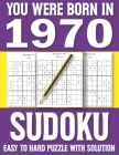 You Were Born In 1970: Sudoku Book: Sudoku Puzzle Book For All Puzzle Fans 80 Large Print Sudoku Puzzle & Solutons Cover Image