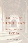 The Loss of Hindustan: The Invention of India Cover Image