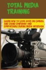 Total Media Training: Learn How To Look Good On Camera, And Sound Confident And Comfortable During Media Interview: Media Training Guide Cover Image