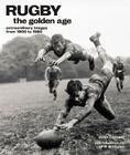 Rugby: The Golden Age: Extraordinary Images from 1900 to 1980 Cover Image