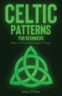 Celtic Patterns for Beginners: Make Your First Celtic Design in 7 Steps Cover Image