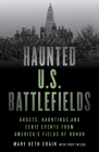 Haunted U.S. Battlefields: Ghosts, Hauntings, and Eerie Events from America's Fields of Honor Cover Image