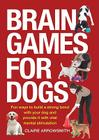 Brain Games for Dogs: Fun Ways to Build a Strong Bond with Your Dog and Provide It with Vital Mental Stimulation Cover Image