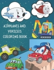 Airplanes and Vehicles Coloring Book: A Collection of Amazing Cars, Trucks and airplane Designs for Kids - A beautiful Coloring Book For Kids, Teens a Cover Image