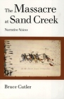 The Massacre at Sand Creek, Volume 16: Narrative Voices (American Indian Literature and Critical Studies #16) Cover Image