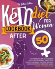 Keto Diet Cookbook for Women after 50: The Complete Guide to Ketogenic Lifestyle for Seniors. Simple Keto Recipes for Fast Weight Loss, Balance Hormon Cover Image