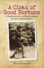 A Cloak of Good Fortune: A Cambodian boy's journey from paradise through a kingdom of terror Cover Image