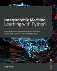 Interpretable Machine Learning with Python: Learn to build interpretable high-performance models with hands-on real-world examples Cover Image