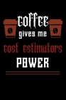 COFFEE gives me cost estimators power: College ruled Notebook: Jotter, Journal, Planner, Composition, Ruled Note book, Stationery Supplies, Home Stati Cover Image