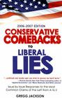 Conservative Comebacks to Liberal Lies: Issue by Issue Responses to the Most Common Claims of the Left from A to Z Cover Image