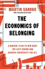 The Economics of Belonging: A Radical Plan to Win Back the Left Behind and Achieve Prosperity for All Cover Image