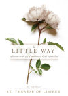 The Little Way: Reflections on the Joy of Smallness in God's Infinite Love Cover Image