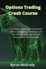 Options Trading Crash Course: The Essential Guide For Investing With Options, Generating A Consistent Cash Flow Without Effort, And Generate Passive Cover Image
