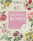 The Kew Gardener's Guide to Growing Roses: The Art and Science to Grow with Confidence Cover Image