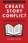 Create Story Conflict: How to increase tension in your writing & keep readers turning pages Cover Image