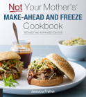 Not Your Mother's Make-Ahead and Freeze Cookbook Revised and Expanded Edition Cover Image